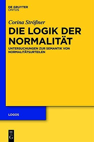 Die Logik der Normalität: Untersuchungen zur Semantik von Normalitätsurteilen (Logos, Band 22)