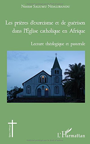 Les prières d'exorcisme et de guérison dans l'Eglise catholique en Afrique: Lecture Théologique Et Pastorale par Nestor Salumu Ndalibandu