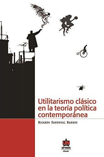Utilitarismo clásico en la teoría política contemporánea por Ricardo Sandoval Barros