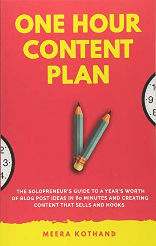 The One Hour Content Plan: The Solopreneur's Guide to a Year's Worth of Blog Post Ideas in 60 Minutes and Creating Content That Hooks and Sells por Meera Kothand