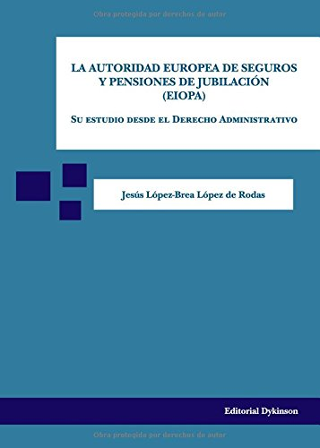 Autoridad europea de seguros y pensiones de jubilación,La (EIOPA) por S Jesús López-Brea López De Roda
