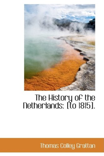 The History of the Netherlands: [to 1815].