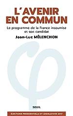 L'avenir en commun - Le programme de la France insoumise et son candidat de Jean-Luc Mélenchon