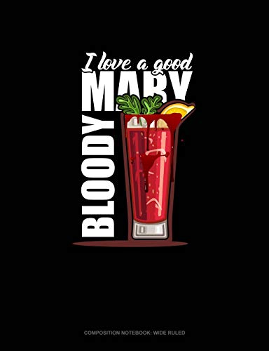 I Love a Good Bloody Mary: Composition Notebook: Wide Ruled (Für Fake Blood-ideen Halloween)