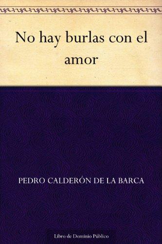 No hay burlas con el amor por Pedro Calderón de la Barca