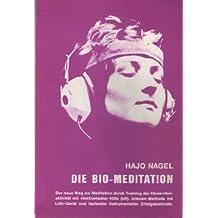 Die Bio-Meditation : d. neue Weg zur Meditation durch Training der Hirnwellenaktivität mit elektron. Hilfe. Intensiv-Methode mit Lehr-Gerät und laufender instrumenteller Erfolgskontrolle