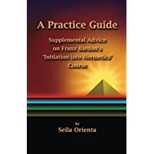 A Practice Guide: Supplemental Comments on Franz Bardon's Initiation into Hermetics Course
