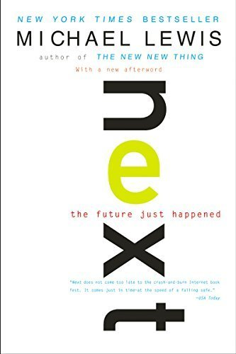 Next: The Future Just Happened by Michael Lewis (2002-05-17)