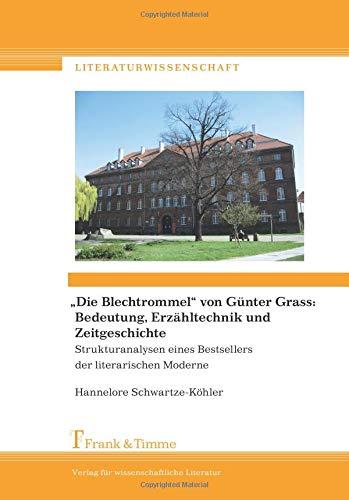 """""""Die Blechtrommel"""" von Günter Grass: Bedeutung, Erzähltechnik und Zeitgeschichte. Strukturanalysen eines Bestsellers der literarischen Moderne (German Edition)"""