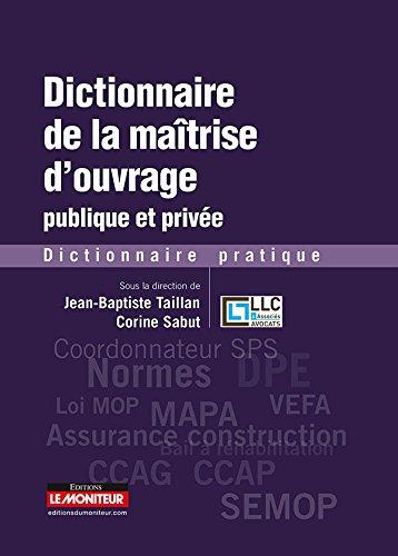 Dictionnaire de la maîtrise d'ouvrage publique et privée: Dictionnaire pratique