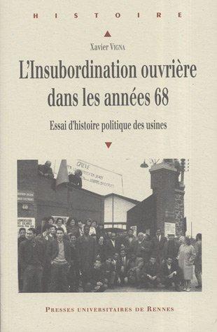 L'insubordination ouvrière dans les années 68 : Essai d'histoire politique des usines par Xavier Vigna
