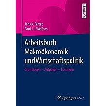 Arbeitsbuch Makroökonomik und Wirtschaftspolitik: Grundlagen - Aufgaben - Lösungen