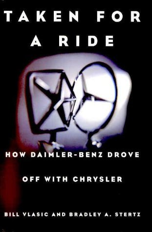 taken-for-a-ride-how-daimler-benz-drove-off-with-chrysler-by-bill-vlasic-2000-05-30