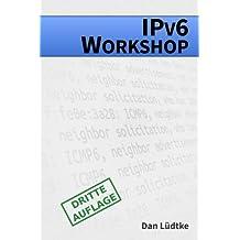 IPv6-Workshop [Dritte Auflage]: Eine praktische Einführung in das Internet-Protokoll der Zukunft