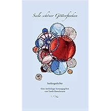 Seele schöner Götterfunken: Seelengedichte - Eine Anthologie herausgegeben von Varda Hasselmann