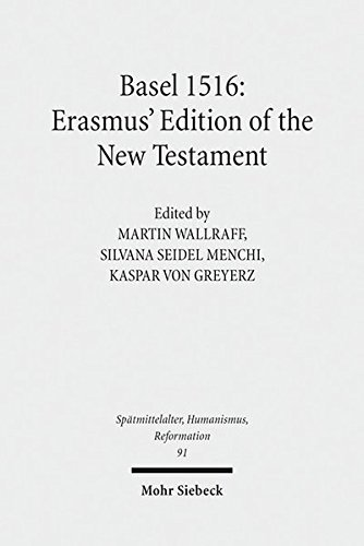 Basel 1516: Erasmus' Edition of the New Testament (Spätmittelalter, Humanismus, Reformation /Studies in the Late Middle Ages, Humanism and the Reformation, Band 91)