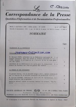 CORRESPONDANCE DE LA PRESSE (LA) [No 11978] du 03/09/1996 - SOMMAIRE - CALENDRIER DE LA PROFESSION - PROBLEMES DÔÇÖACTUALITE DE LA PRESSE - M BERNARD PORTE PRESIDENT DE LA FEDERATION NATIONALE DE LA PRESSE FRANCAISE DANS UNE LETTRE AU PREMIER MINISTRE ALAIN JUPPE DEMANDE LA PROROGATION DE LÔÇÖARTICLE 39 BIS DU CODE GENERAL DES IMPOTS - LANCEMENT DE LA TELEVISION A LA CARTE POUR LE CHAMPIONNAT DE FRANCE DE FOOTBALL SUR FOND DE GUERRE DES CHAINES - LA PRESSE ET SES DIRIGEANTS - LE GROUPE CONVOY V