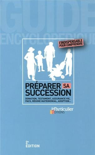 Prparer sa succession : Donation, testament, assurance vie, Pacs, rgime matrimonial, adoption...