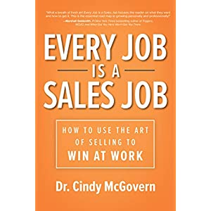 Every Job is a Sales Job: How to Use the Art of Selling to Win at Work (English Edition)