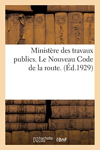Ministère des travaux publics. Le Nouveau Code de la route: Texte officiel des lois et décrets entièrement mis à jour. Edition 1929 par Collectif
