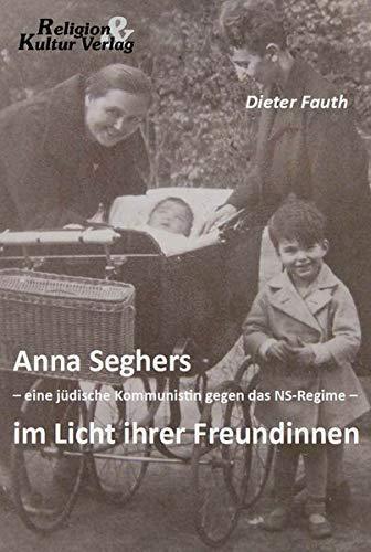 Anna Seghers - eine jüdische Kommunistin gegen das NS-Regime - im Licht ihrer Freundinnen (Jüdische Kreuz)