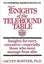 Knights of the Tele-Round Table: 3rd Millennium Leadership Insights for Every Executive-Especially Those Who Must Manage from Afar by Jaclyn Kostner (1994-09-23)