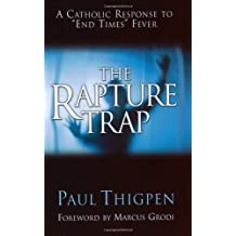 The Rapture Trap: A Catholic Response to End Times Fever