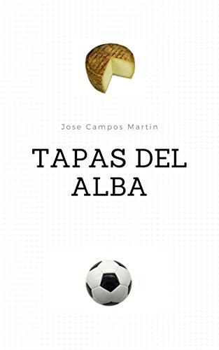 Tapas del Alba: Conoce las 150 Tapas de los mejores Futbolistas de la Historia del Queso Mecánico (1.940-Hoy)