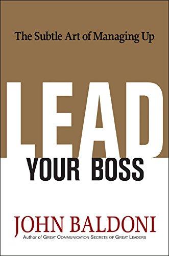 Download Pdf Lead Your Boss The Subtle Art Of Managing Up Pdf By John Baldoni Epub Kindle Version 67456rty4