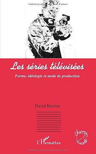 Les séries télévisées: Forme, idéologie et mode de production par David Buxton