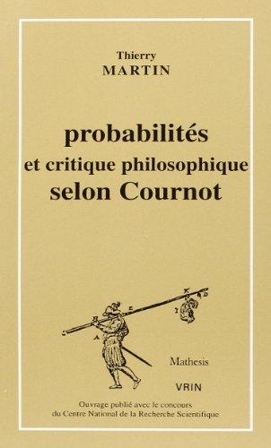 Probabilités et critique philosophique selon Cournot par Martin