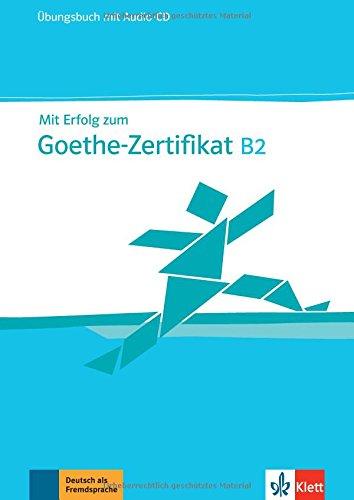 Mit Erfolg zum Goethe-Zertifikat B2 : Übungsbuch (1CD audio)