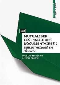 Mutualiser les pratiques documentaires : bibliothèques en réseau par Jérôme Pouchol