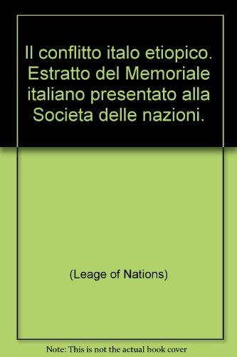 Il conflitto italo etiopico. Estratto del Memoriale italiano presentato alla Societa delle nazioni. par (Leage of Nations)