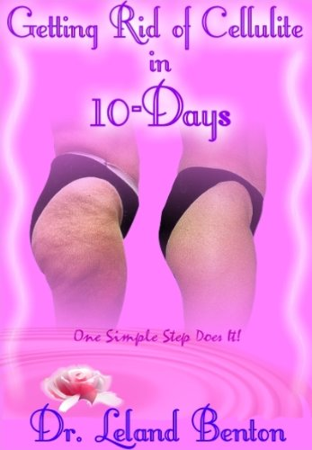 Getting Rid of Cellulite in 10-Days: Debunking the Myths About Cellulite! (Advice & How To Book 19) (English Edition)