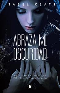 Abraza mi oscuridad par Isabel Keats