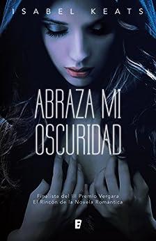 Abraza mi oscuridad eBook: Isabel Keats: Amazon.es: Tienda
