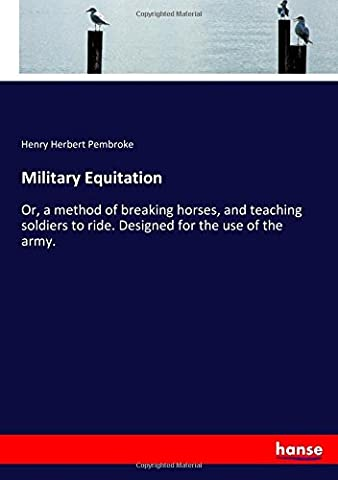 Ride Equitation - Military Equitation: Or, a method of breaking