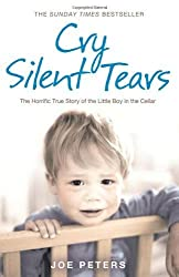 Cry Silent Tears: The heartbreaking survival story of a small mute boy who overcame unbearable suffering and found his voice again by Joe Peters (2008-08-04)