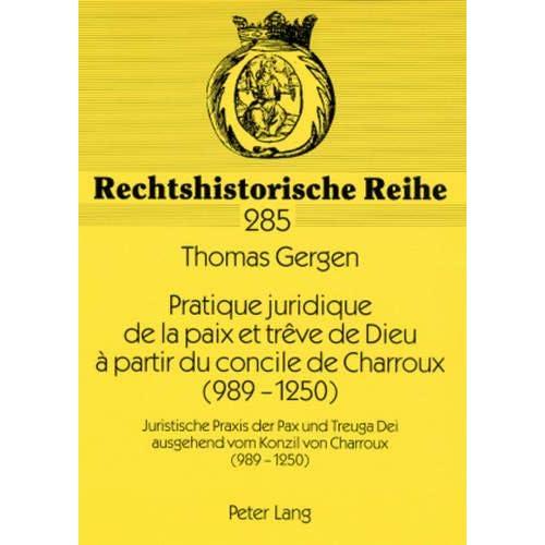 Pratique Juridique De La Paix Et Treve De Dieu a Partir Du Concile De Charroux 989-1250