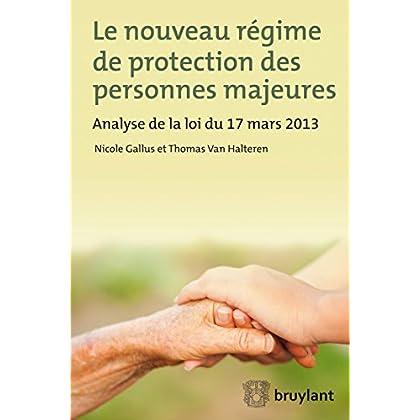 Le nouveau régime de protection des personnes majeures: Analyse de la loi du 17 mars 2013 (LSB. HORS COLL.)