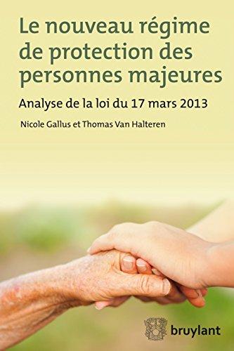Le nouveau régime de protection des personnes majeures: Analyse de la loi du 17 mars 2013 (LARC.HORS COLL.)