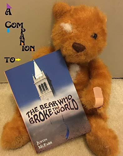 A Companion to The Bear Who Broke the World (English Edition) Uc Berkeley Bears
