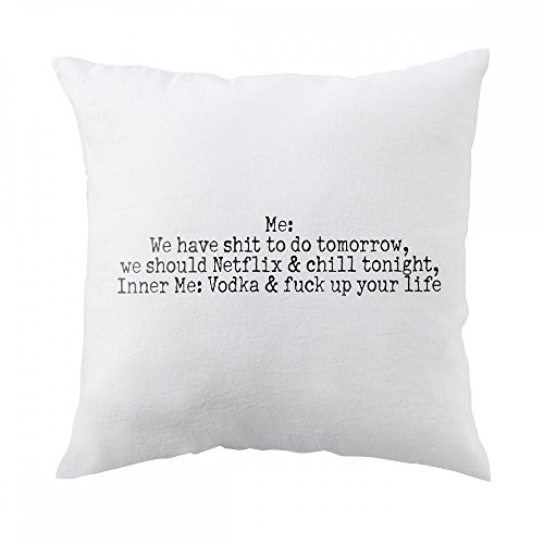 pillow-with-me-we-have-shit-to-do-tomorrow-we-should-netflix-chill-tonight-inner-me-vodka-fuck-up-yo