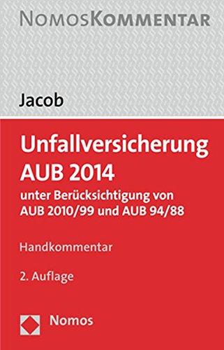 Unfallversicherung AUB 2014: unter Berücksichtigung von AUB 2010/99 und AUB 94/88