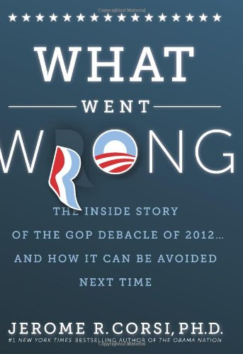 What Went Wrong?: The Inside Story of the GOP Debacle of 2012... and How It Can Be Avoided Next Time por Dr Jerome R. Corsi Ph. D.