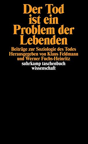 Der Tod ist ein Problem der Lebenden: Beiträge zur Soziologie des Todes (suhrkamp taschenbuch wissenschaft)