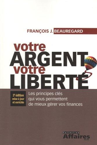 Votre Argent Votre Liberte par Beauregard François