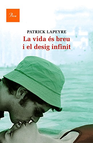 La vida és breu i el desig infinit (A TOT VENT-RÚST Book 556) (Catalan Edition) por Patrick Lapeyre