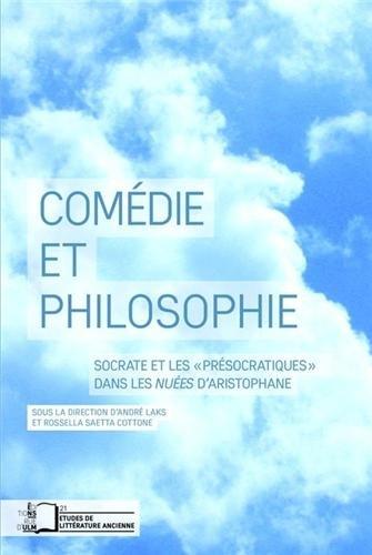 Comédie et philosophie : Socrate et lesPrésocratiques dans les Nuées d'Aristophane